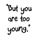But You Are Too Young